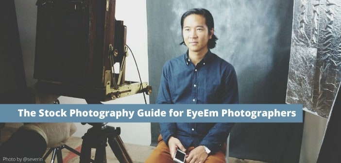 The Stock Photography Guide for EyeEm Photographers